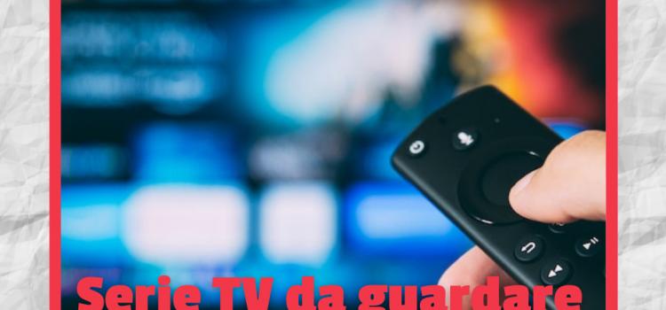 Le serie Tv da guardare per staccare dalle lezioni universitarie